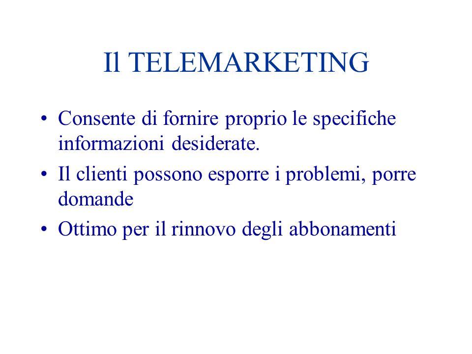 Il TELEMARKETING Consente di fornire proprio le specifiche informazioni desiderate. Il clienti possono esporre i problemi, porre domande.