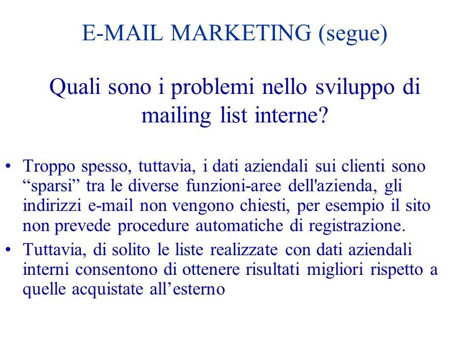 E-MAIL MARKETING (segue) Quali sono i problemi nello sviluppo di mailing list interne