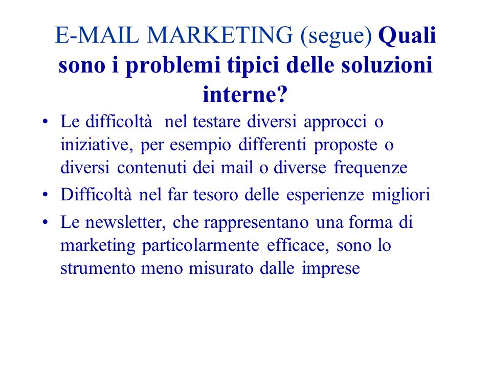 E-MAIL MARKETING (segue) Quali sono i problemi tipici delle soluzioni interne