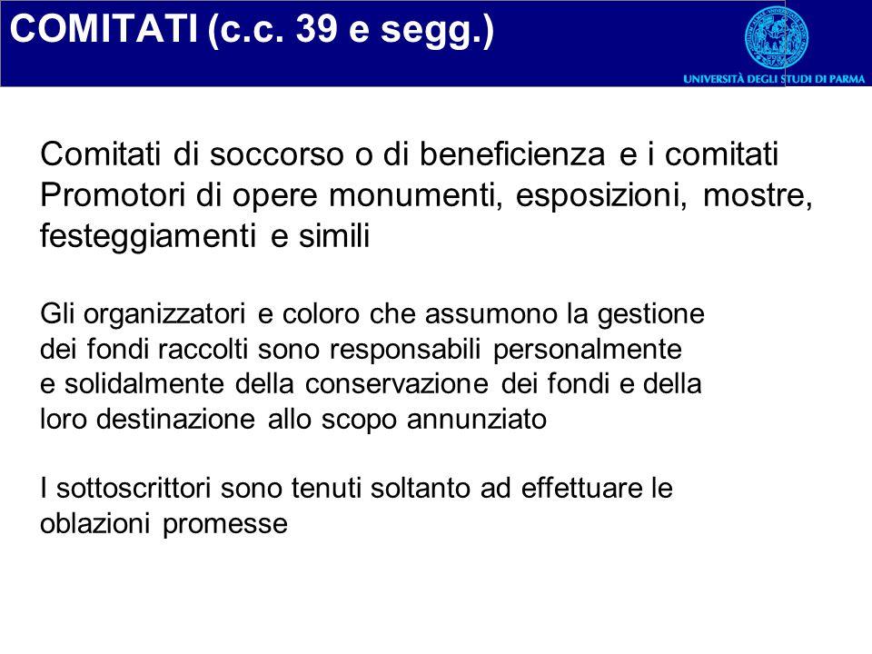 COMITATI (c.c. 39 e segg.) Comitati di soccorso o di beneficienza e i comitati. Promotori di opere monumenti, esposizioni, mostre,