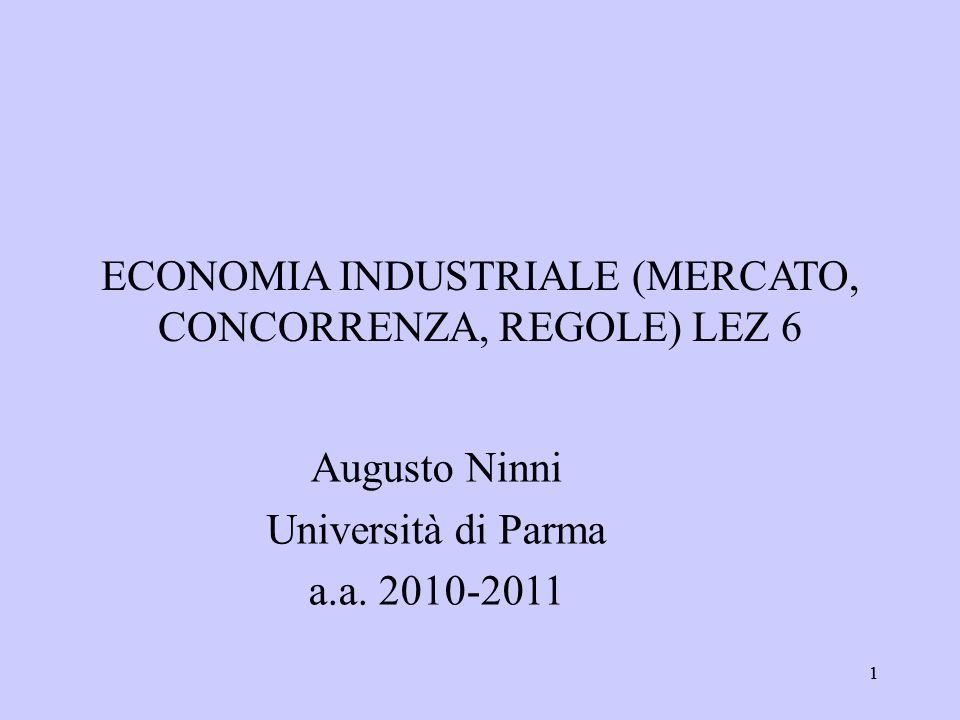 ECONOMIA INDUSTRIALE (MERCATO, CONCORRENZA, REGOLE) LEZ 6