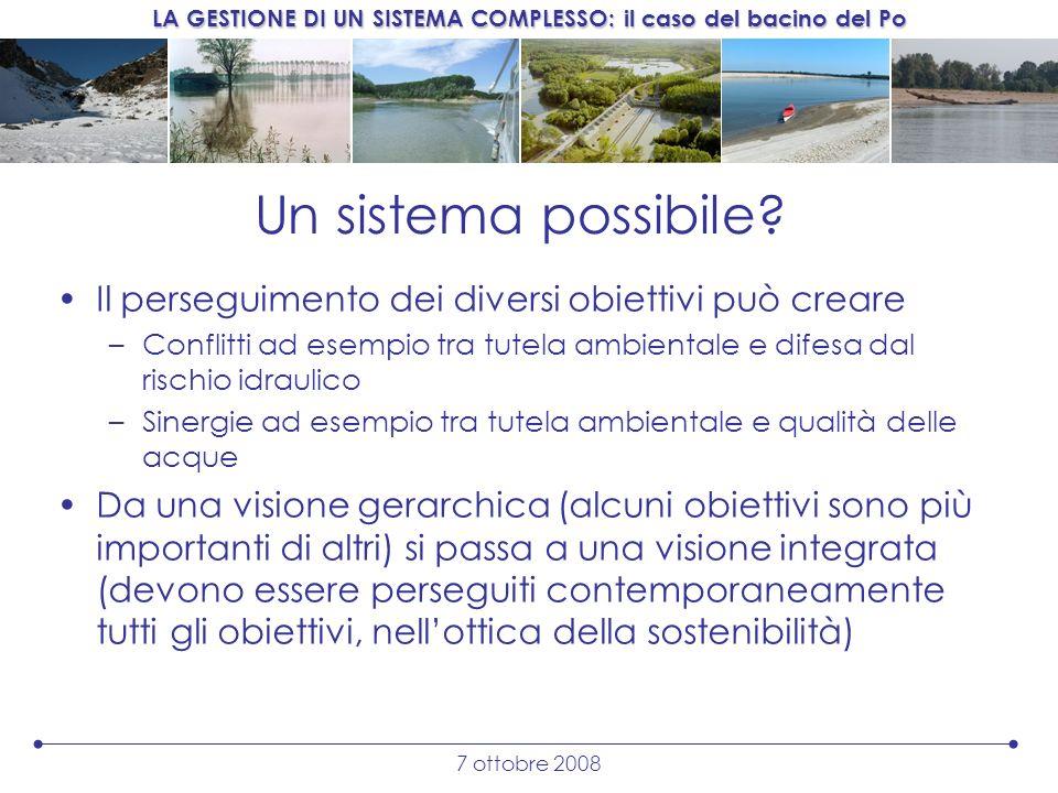 Un sistema possibile Il perseguimento dei diversi obiettivi può creare. Conflitti ad esempio tra tutela ambientale e difesa dal rischio idraulico.