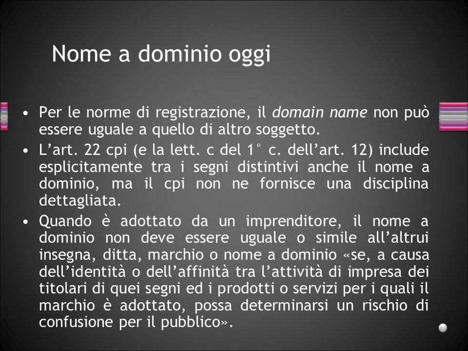 Nome a dominio oggi Per le norme di registrazione, il domain name non può essere uguale a quello di altro soggetto.