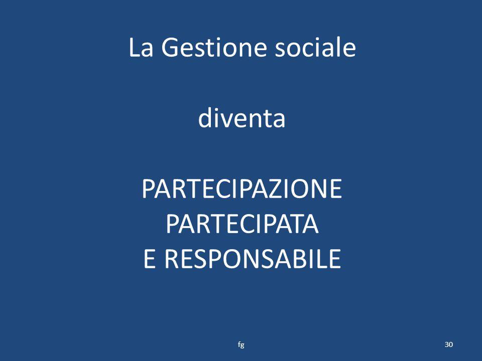 La Gestione sociale diventa PARTECIPAZIONE PARTECIPATA E RESPONSABILE