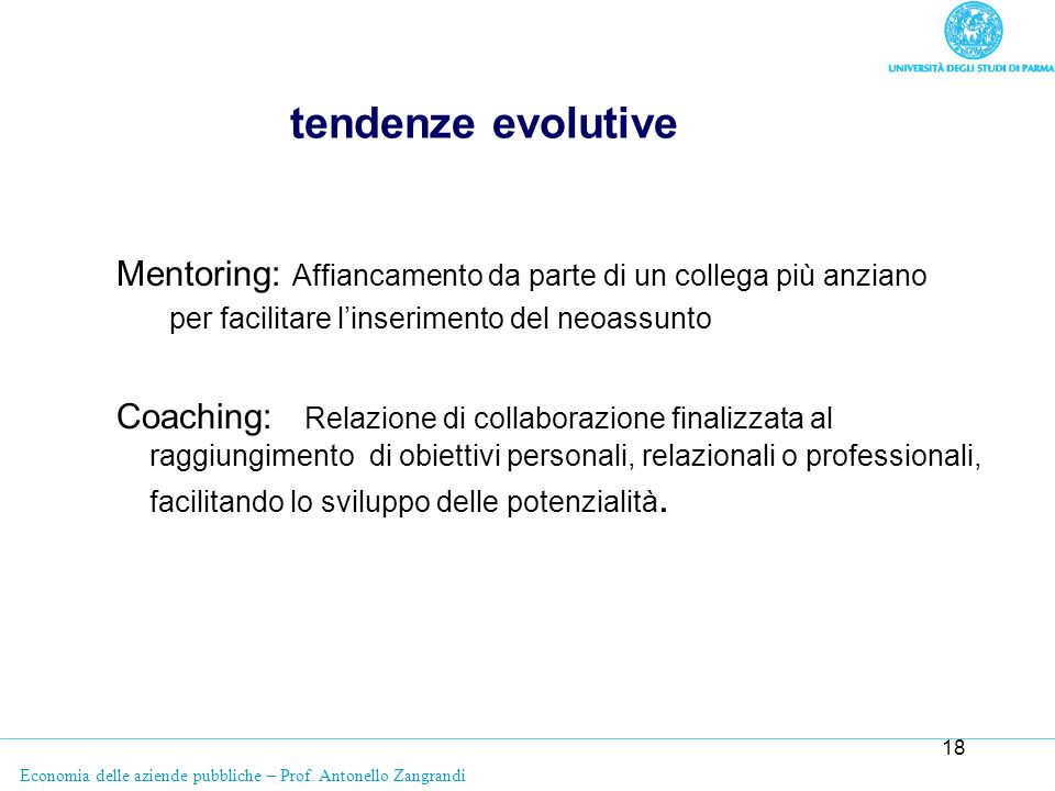 tendenze evolutive Mentoring: Affiancamento da parte di un collega più anziano. per facilitare l'inserimento del neoassunto.