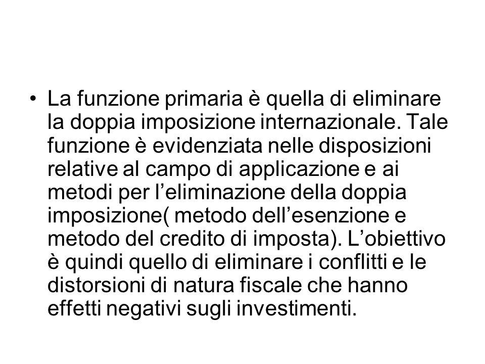 La funzione primaria è quella di eliminare la doppia imposizione internazionale.