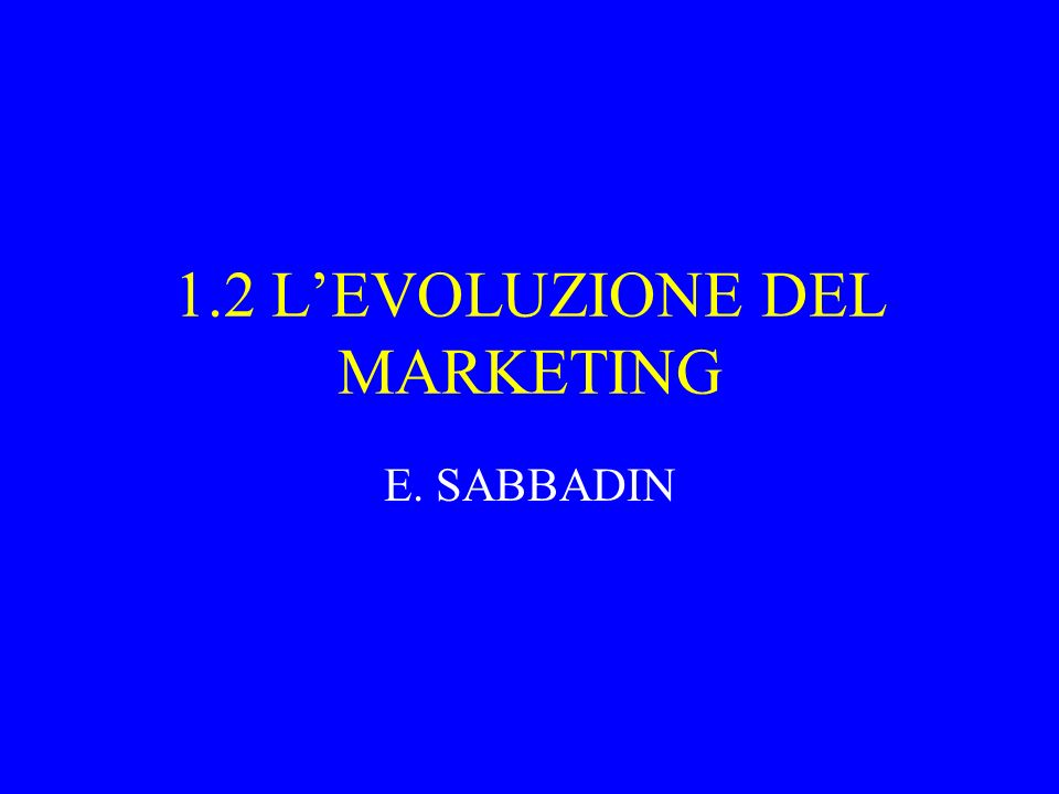 1.2 L'EVOLUZIONE DEL MARKETING