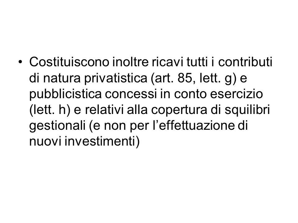 Costituiscono inoltre ricavi tutti i contributi di natura privatistica (art.
