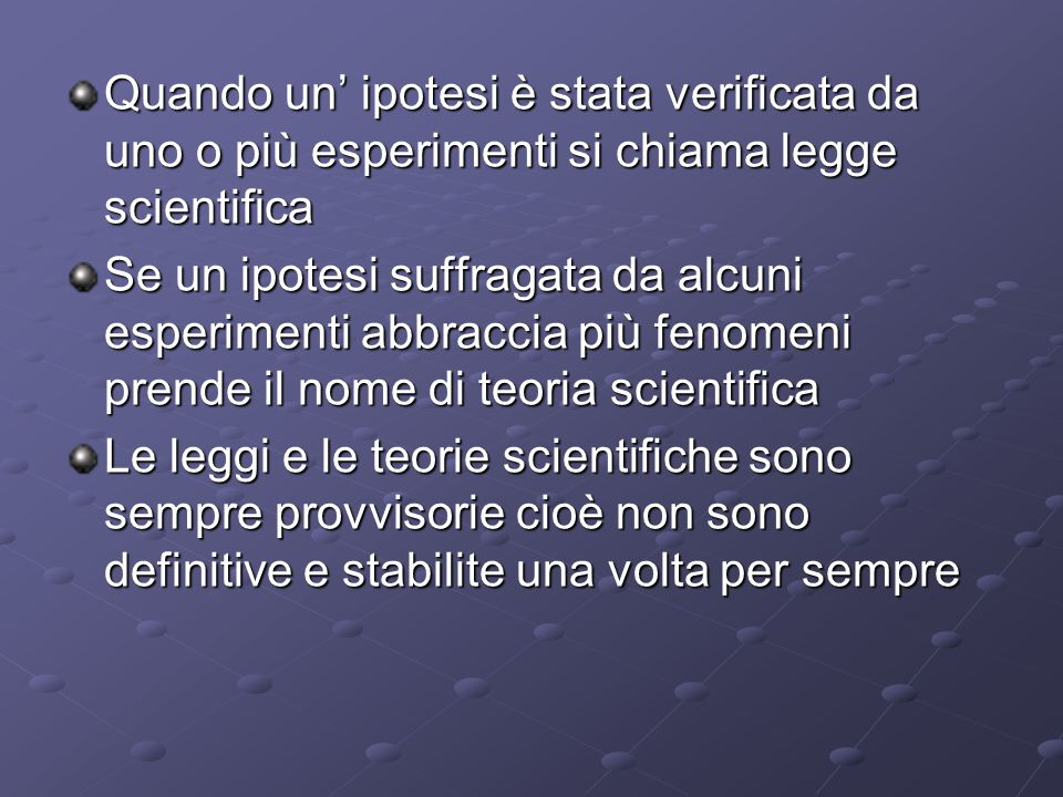 Quando un' ipotesi è stata verificata da uno o più esperimenti si chiama legge scientifica