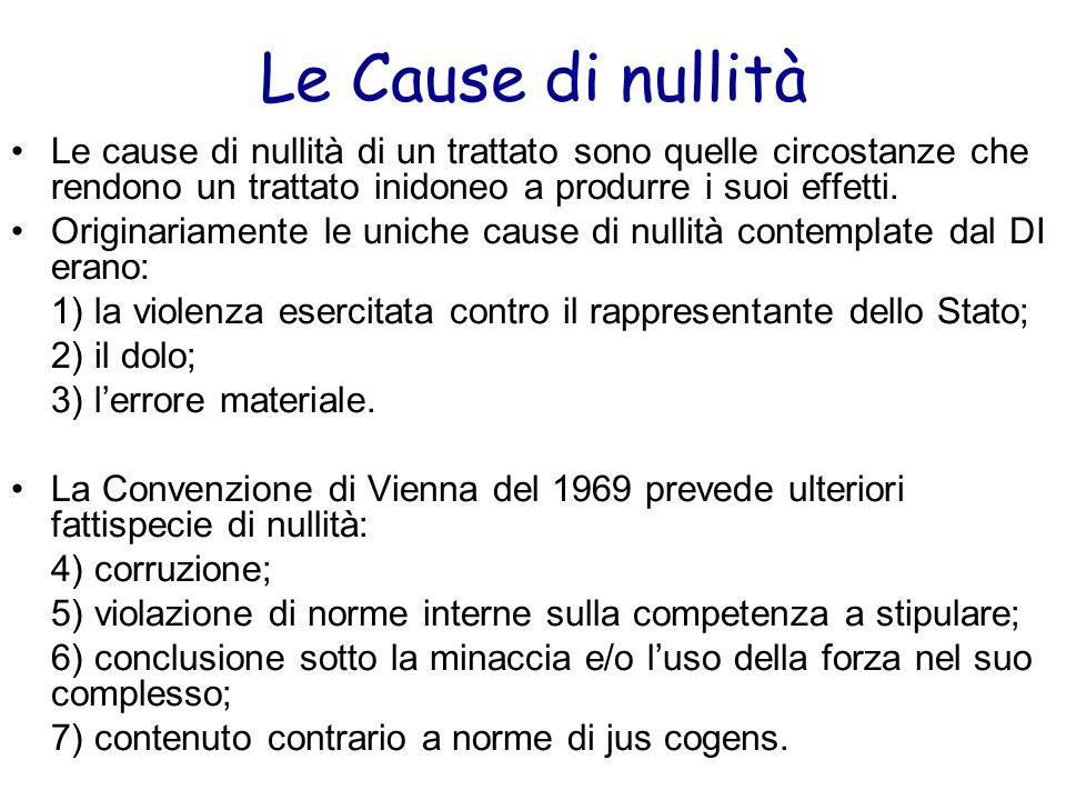 Le Cause di nullità Le cause di nullità di un trattato sono quelle circostanze che rendono un trattato inidoneo a produrre i suoi effetti.