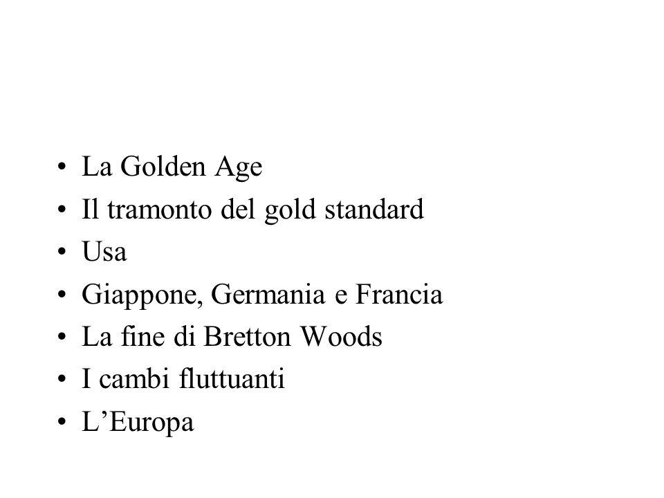 La Golden Age Il tramonto del gold standard. Usa. Giappone, Germania e Francia. La fine di Bretton Woods.