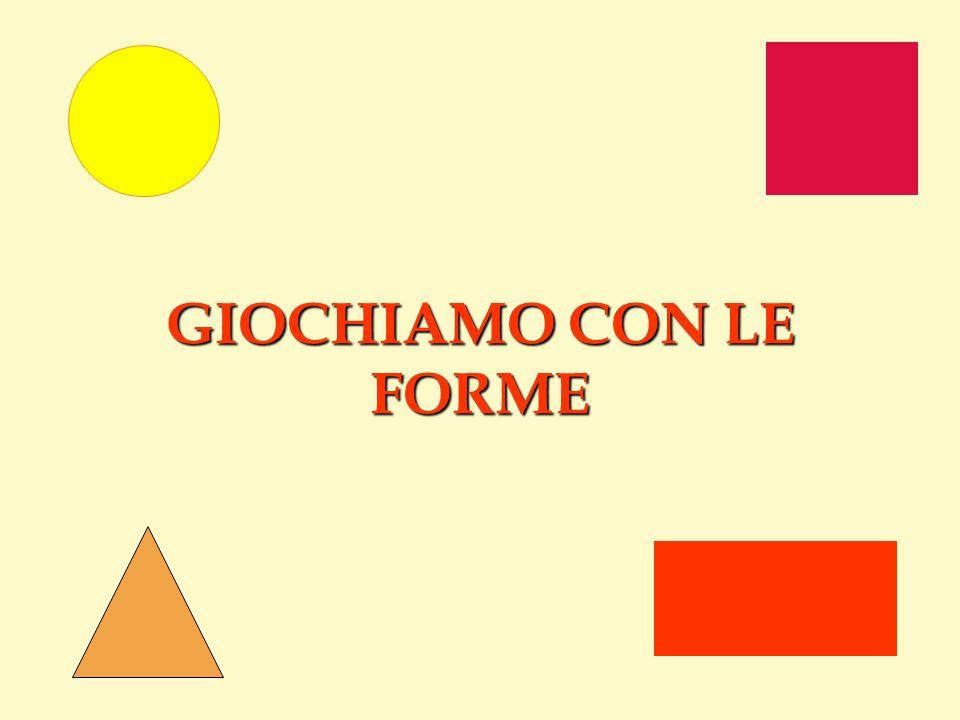 GIOCHIAMO CON LE FORME