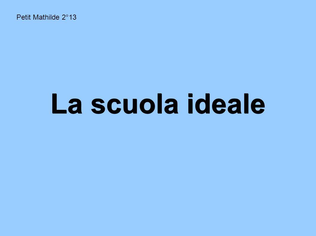 Petit Mathilde 2°13 La scuola ideale