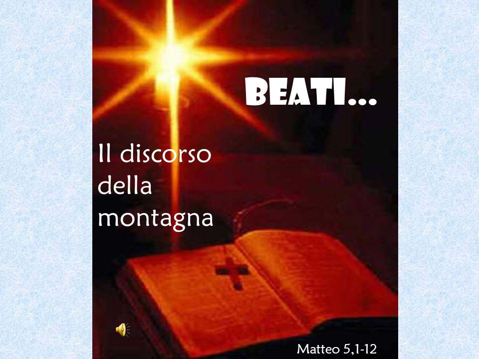 Beati… Il discorso della montagna Matteo 5,1-12