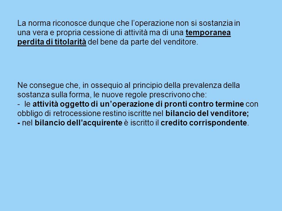 La norma riconosce dunque che l'operazione non si sostanzia in una vera e propria cessione di attività ma di una temporanea perdita di titolarità del bene da parte del venditore.