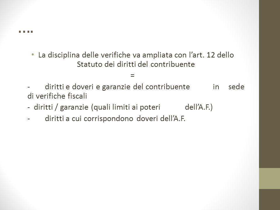 …. La disciplina delle verifiche va ampliata con l'art. 12 dello Statuto dei diritti del contribuente.