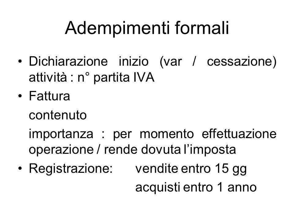 Adempimenti formali Dichiarazione inizio (var / cessazione) attività : n° partita IVA. Fattura. contenuto.