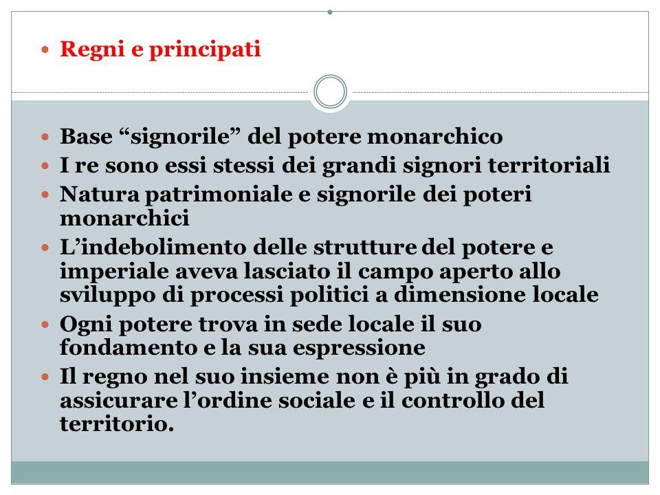 . Regni e principati Base signorile del potere monarchico