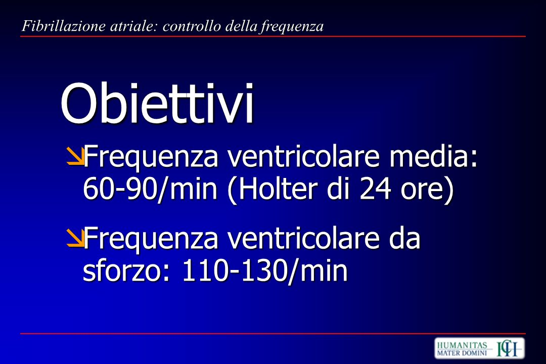 Obiettivi Frequenza ventricolare media: 60-90/min (Holter di 24 ore)