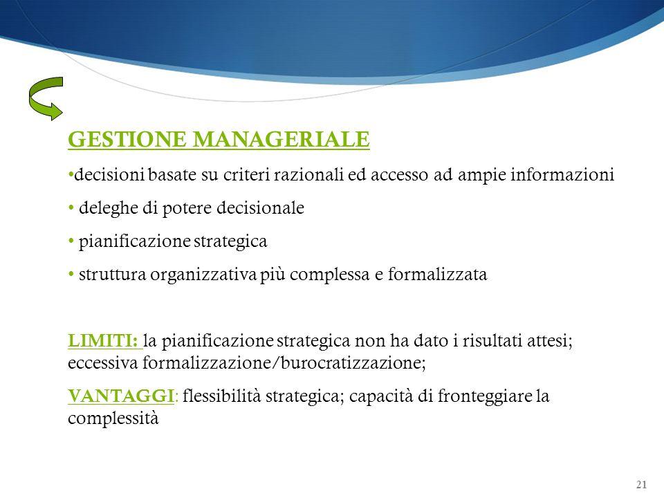 GESTIONE MANAGERIALE decisioni basate su criteri razionali ed accesso ad ampie informazioni. deleghe di potere decisionale.