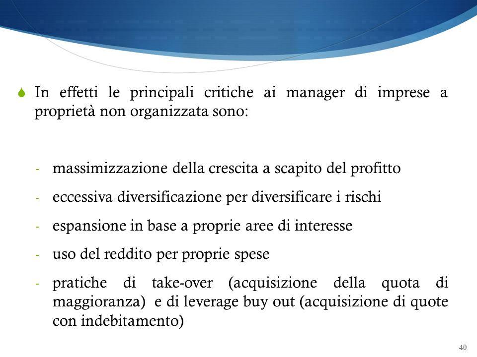 In effetti le principali critiche ai manager di imprese a proprietà non organizzata sono: