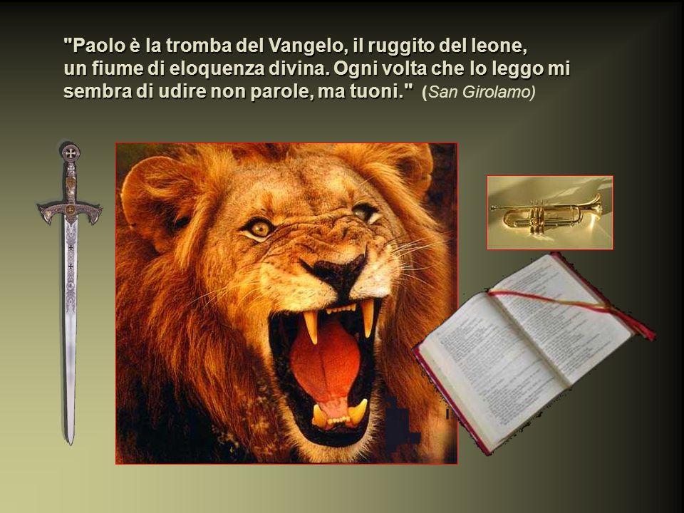 Paolo è la tromba del Vangelo, il ruggito del leone, un fiume di eloquenza divina.