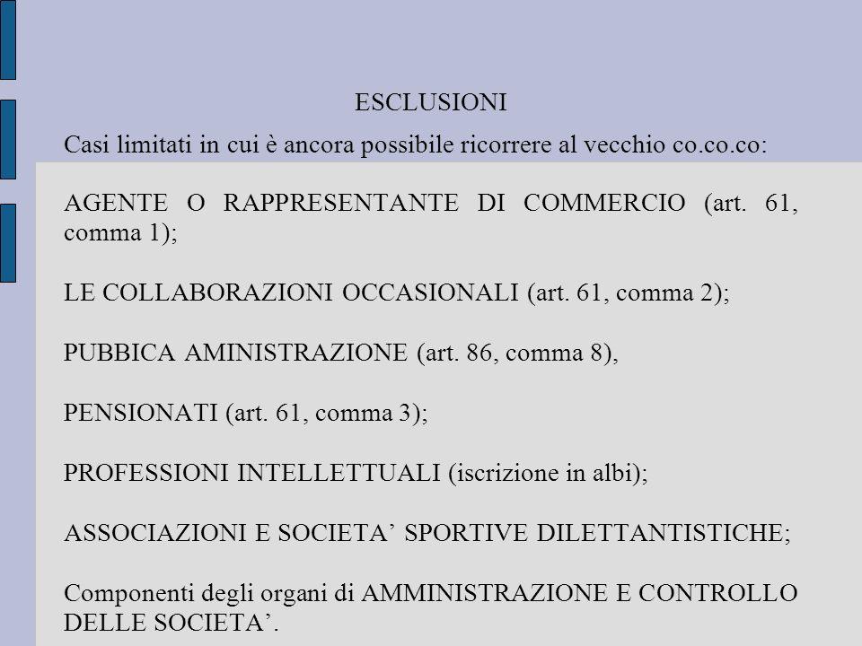 ESCLUSIONI Casi limitati in cui è ancora possibile ricorrere al vecchio co.co.co: AGENTE O RAPPRESENTANTE DI COMMERCIO (art. 61, comma 1);