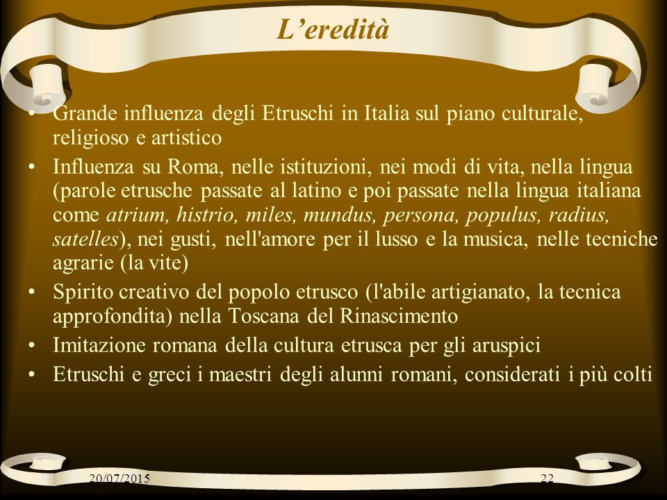 L'eredità Grande influenza degli Etruschi in Italia sul piano culturale, religioso e artistico.