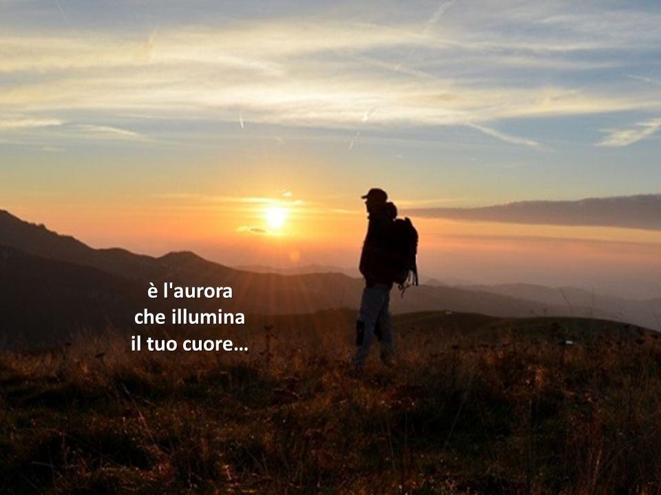 è l aurora che illumina il tuo cuore…
