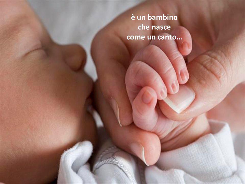 è un bambino che nasce come un canto…