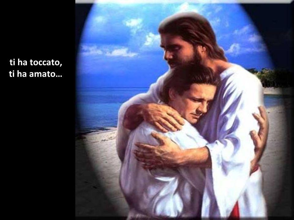 ti ha toccato, ti ha amato…