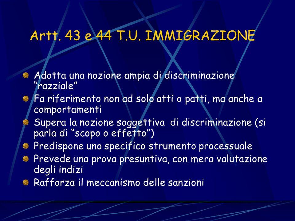 Artt. 43 e 44 T.U. IMMIGRAZIONE Adotta una nozione ampia di discriminazione razziale