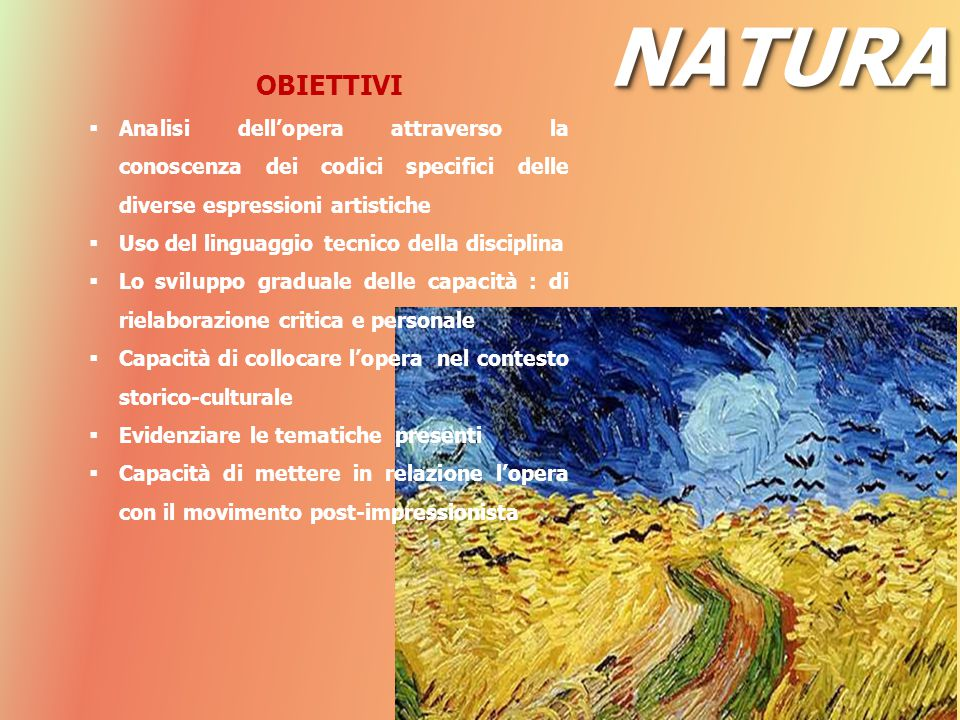 NATURA OBIETTIVI. Analisi dell'opera attraverso la conoscenza dei codici specifici delle diverse espressioni artistiche.