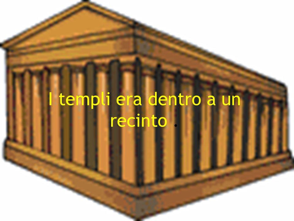 I templi era dentro a un recinto .