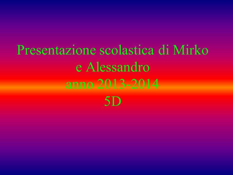 Presentazione scolastica di Mirko e Alessandro anno 2013-2014 5D