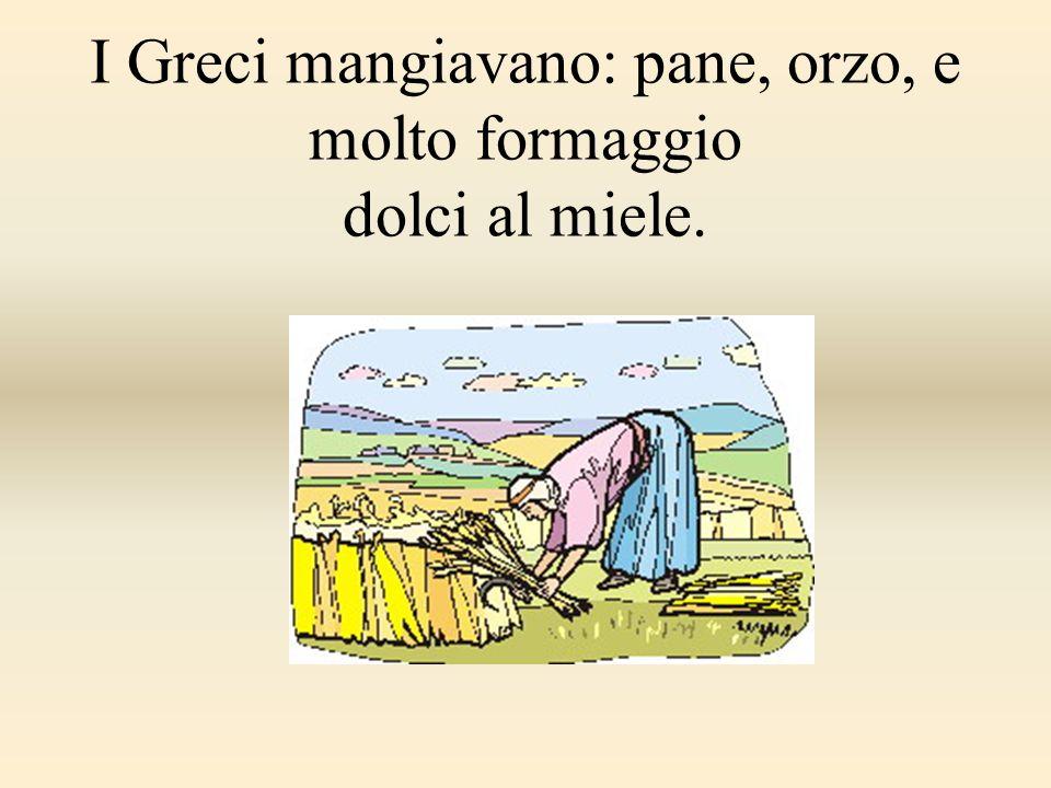 I Greci mangiavano: pane, orzo, e molto formaggio dolci al miele.