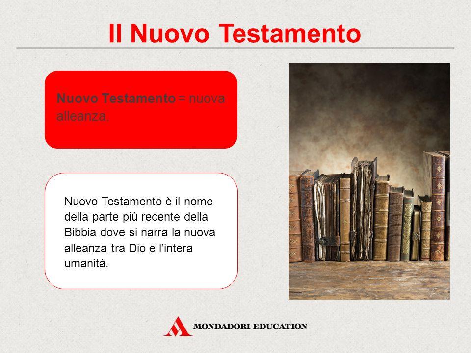 Il Nuovo Testamento Nuovo Testamento = nuova alleanza.