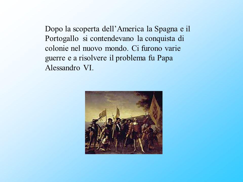 Dopo la scoperta dell'America la Spagna e il Portogallo si contendevano la conquista di colonie nel nuovo mondo.