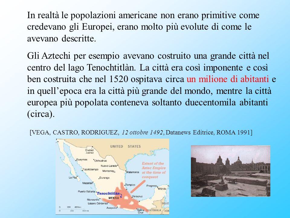 In realtà le popolazioni americane non erano primitive come credevano gli Europei, erano molto più evolute di come le avevano descritte.