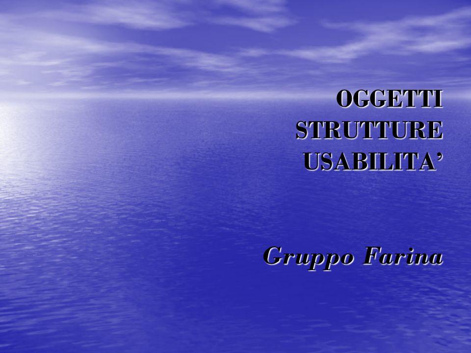 OGGETTI STRUTTURE USABILITA' Gruppo Farina