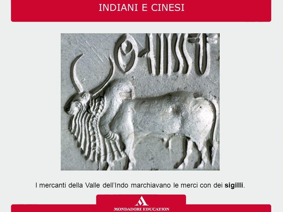 I mercanti della Valle dell'Indo marchiavano le merci con dei sigilli.