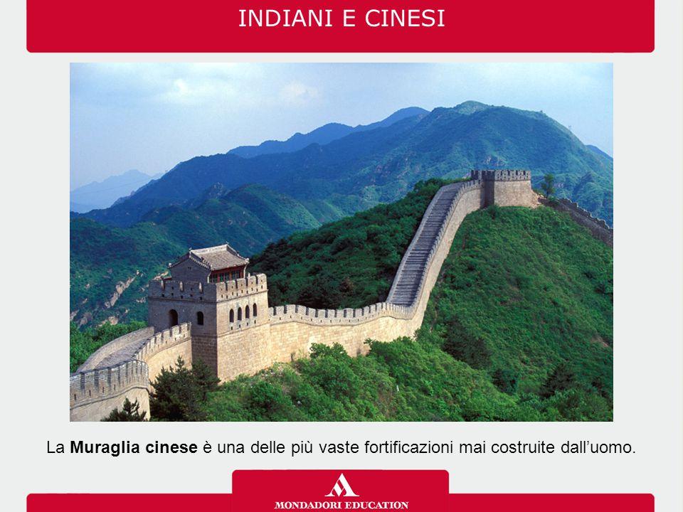 INDIANI E CINESI La Muraglia cinese è una delle più vaste fortificazioni mai costruite dall'uomo.