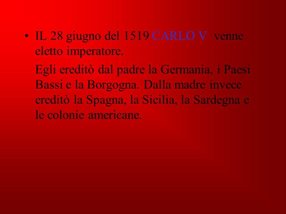 IL 28 giugno del 1519 CARLO V venne eletto imperatore.