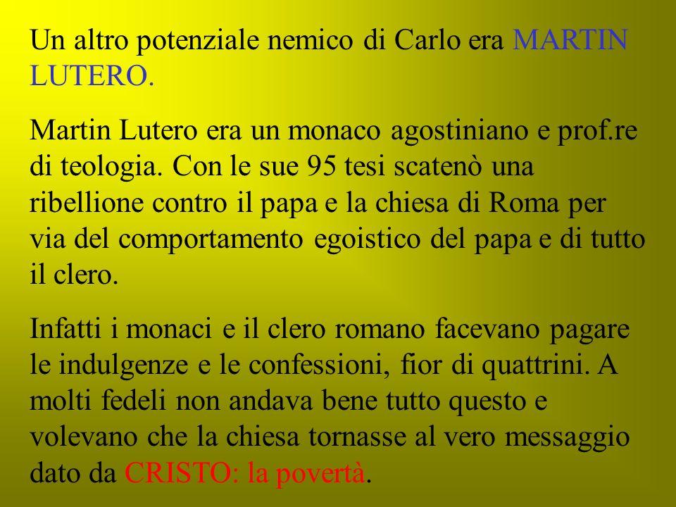 Un altro potenziale nemico di Carlo era MARTIN LUTERO.