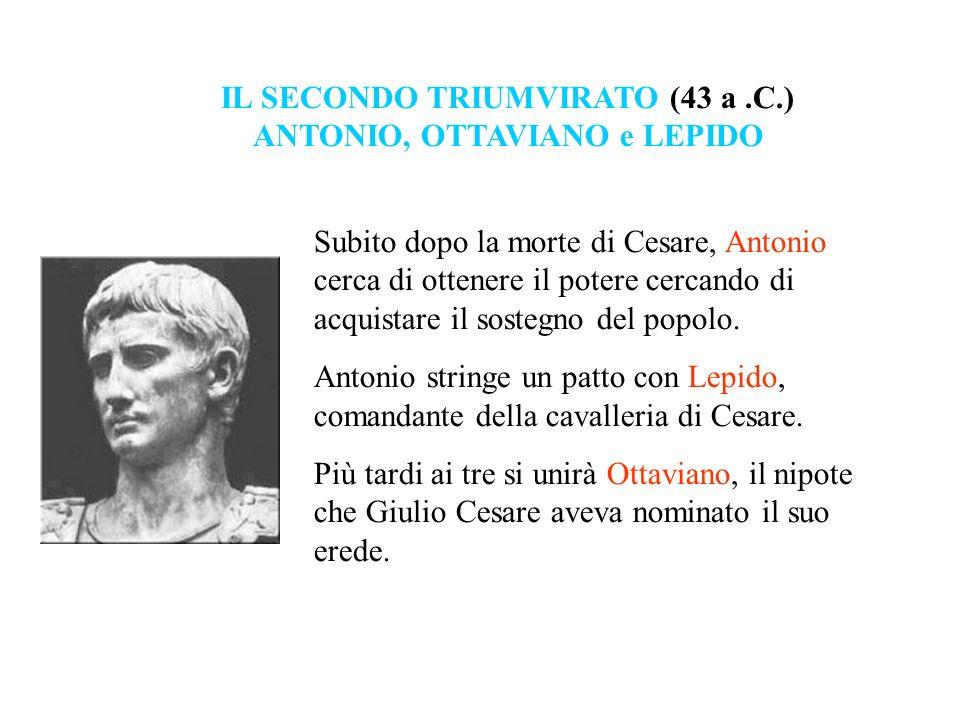 IL SECONDO TRIUMVIRATO (43 a .C.) ANTONIO, OTTAVIANO e LEPIDO