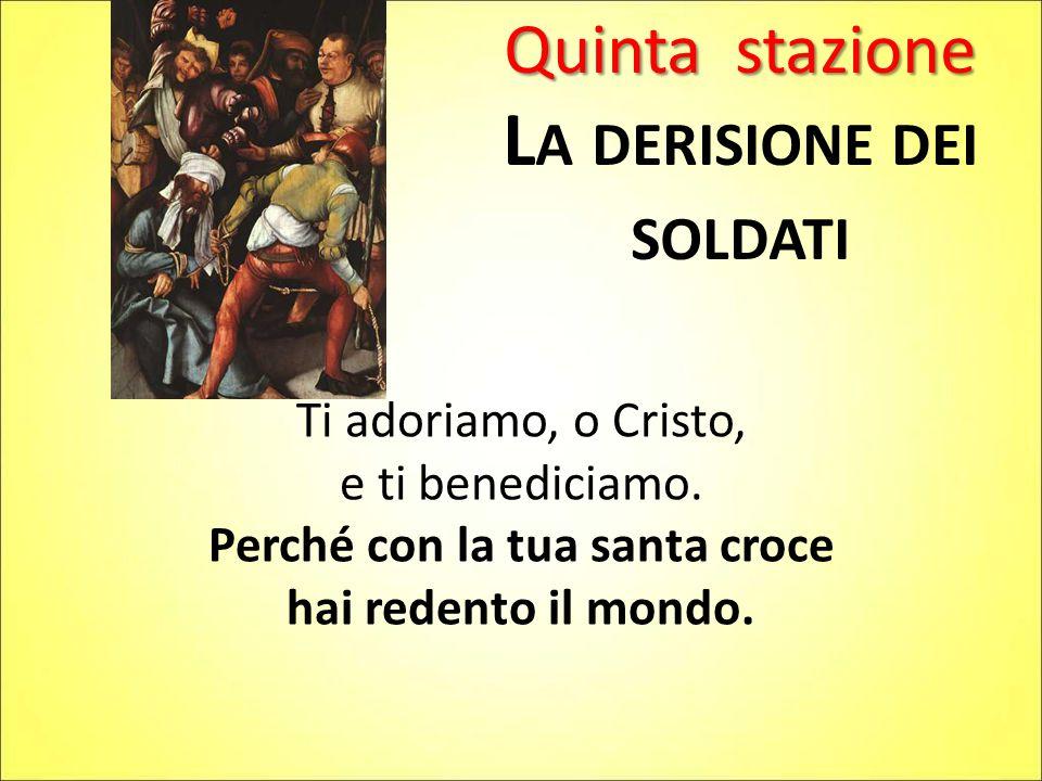 La derisione dei soldati Perché con la tua santa croce