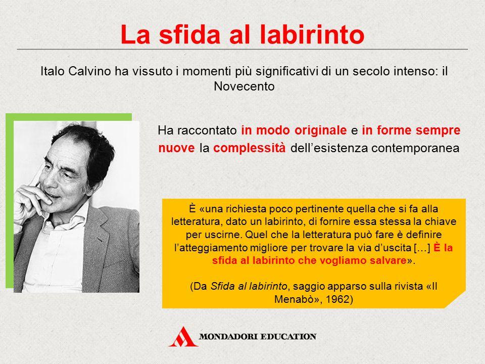 La sfida al labirinto Italo Calvino ha vissuto i momenti più significativi di un secolo intenso: il Novecento.