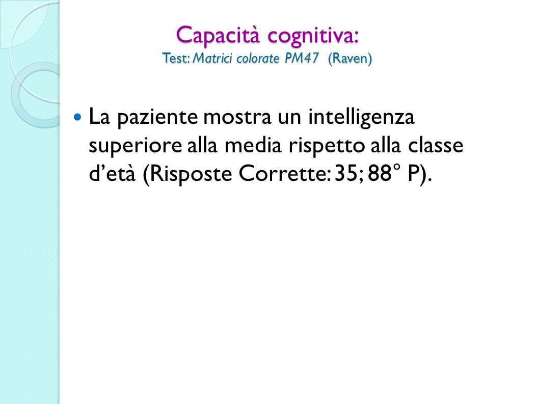 Capacità cognitiva: Test: Matrici colorate PM47 (Raven)