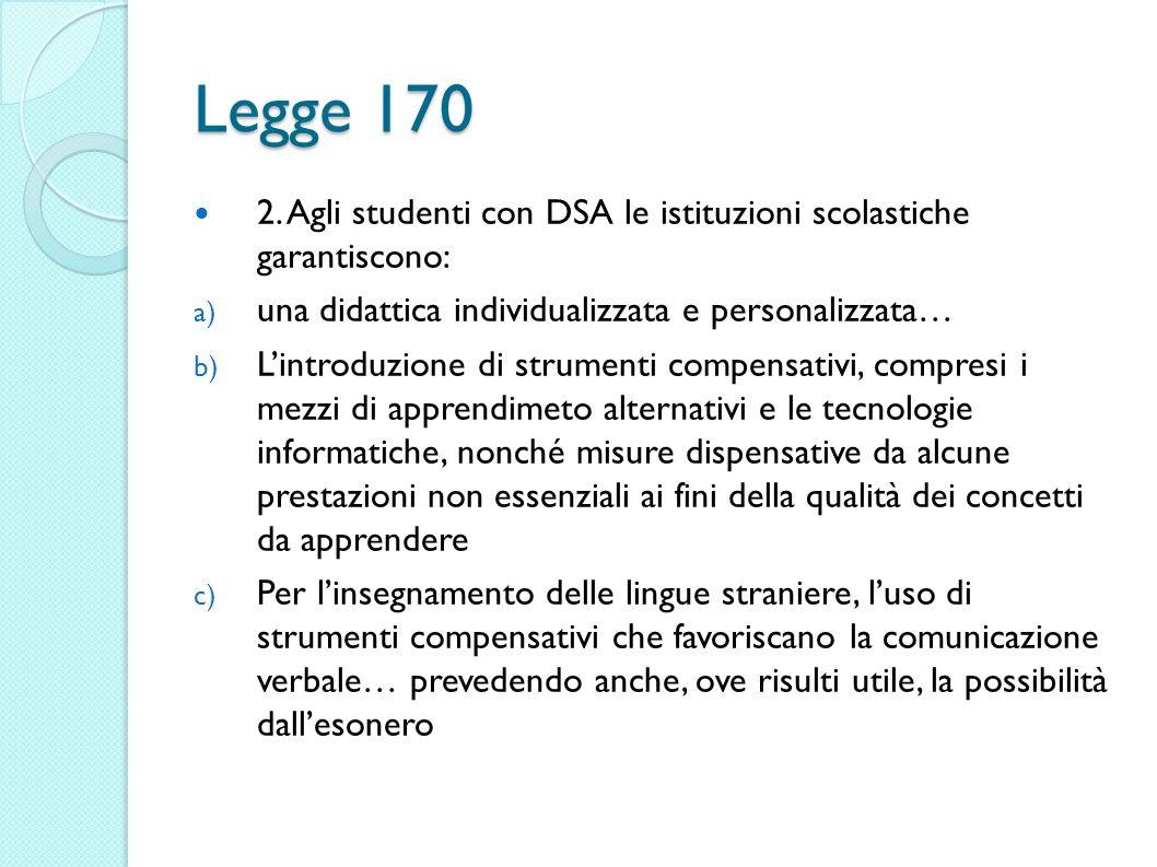 Legge 170 2. Agli studenti con DSA le istituzioni scolastiche garantiscono: una didattica individualizzata e personalizzata…
