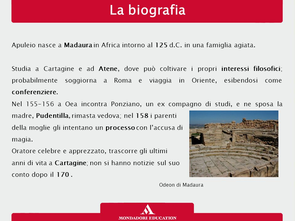 La biografia 23/01/13. Apuleio nasce a Madaura in Africa intorno al 125 d.C. in una famiglia agiata.